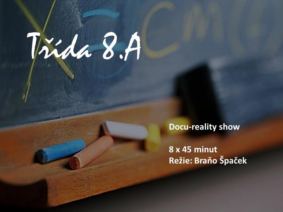 Třída 8.A Docu-reality show 8 x 45 minut Režie: Braňo Špaček