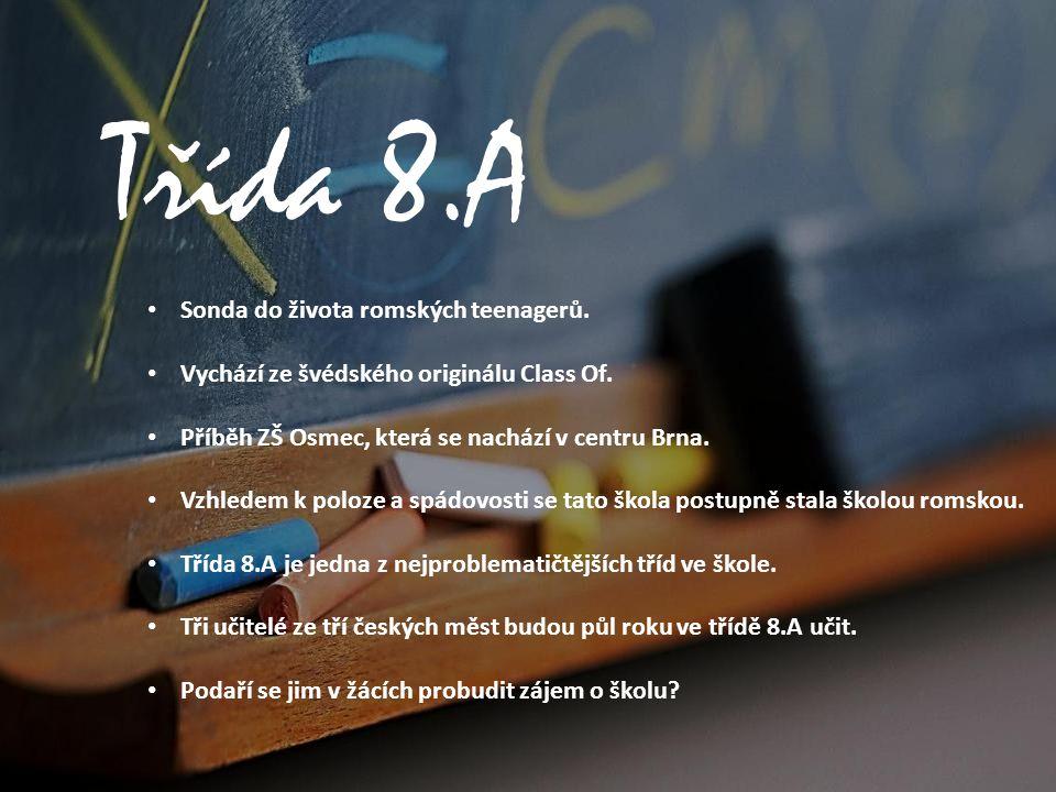 Třída 8.A Sonda do života romských teenagerů. Vychází ze švédského originálu Class Of. Příběh ZŠ Osmec, která se nachází v centru Brna. Vzhledem k pol