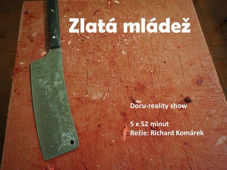 Zlatá mládež Docu-reality show 5 x 52 minut Režie: Richard Komárek