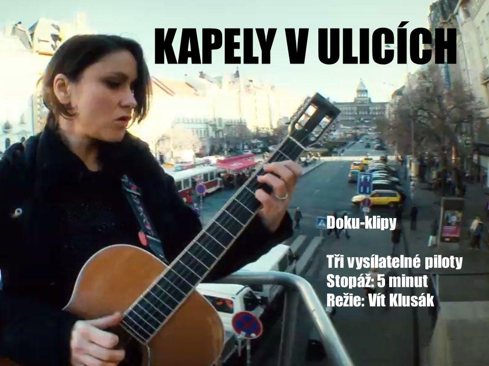 KAPELY V ULICÍCH Doku-klipy Tři vysílatelné piloty Stopáž: 5 minut Režie: Vít Klusák