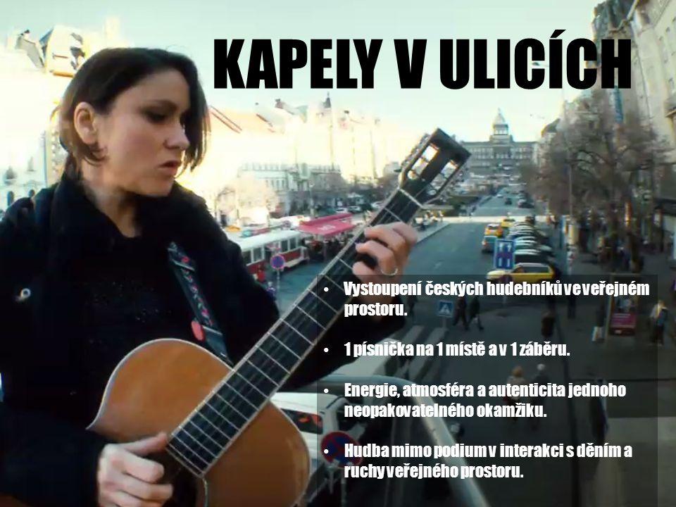 KAPELY V ULICÍCH Vystoupení českých hudebníků ve veřejném prostoru. 1 písnička na 1 místě a v 1 záběru. Energie, atmosféra a autenticita jednoho neopa