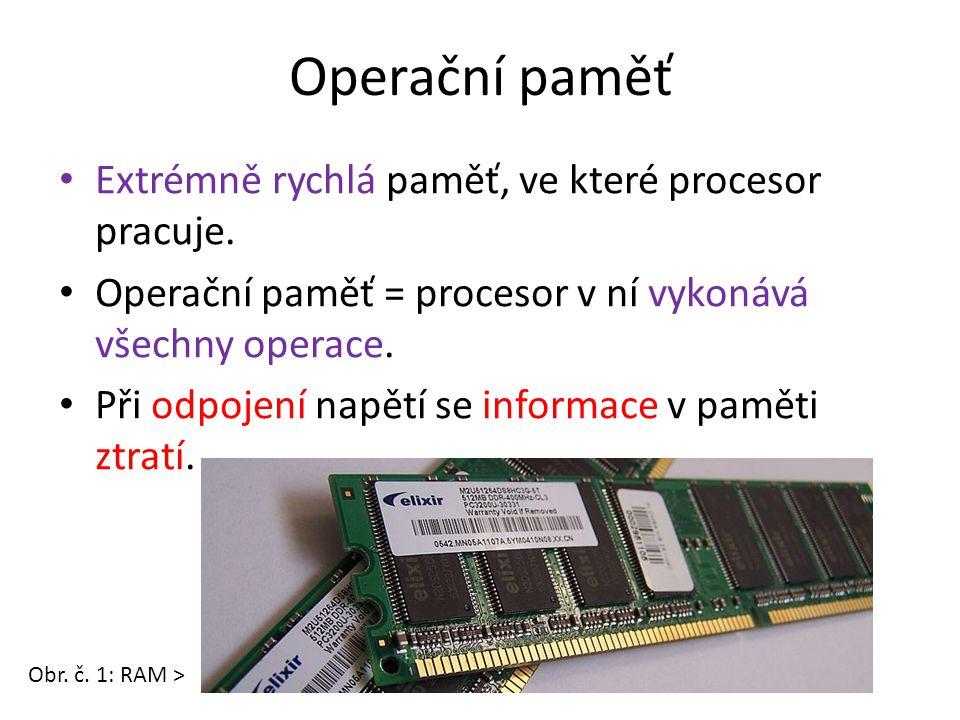 Operační paměť Extrémně rychlá paměť, ve které procesor pracuje. Operační paměť = procesor v ní vykonává všechny operace. Při odpojení napětí se infor