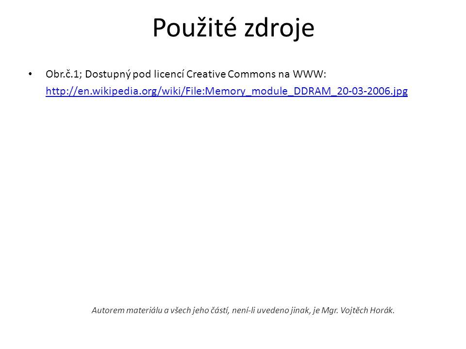 Použité zdroje Obr.č.1; Dostupný pod licencí Creative Commons na WWW: http://en.wikipedia.org/wiki/File:Memory_module_DDRAM_20-03-2006.jpg Autorem mat