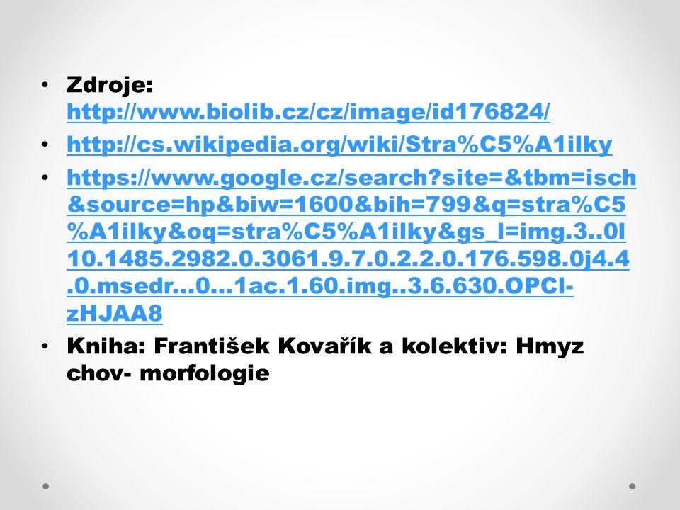 Zdroje: http://www.biolib.cz/cz/image/id176824/ http://www.biolib.cz/cz/image/id176824/ http://cs.wikipedia.org/wiki/Stra%C5%A1ilky https://www.google