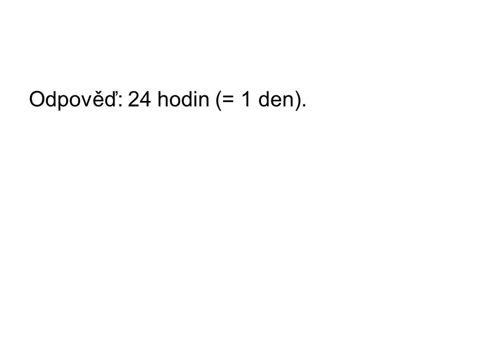 Odpověď: 24 hodin (= 1 den).