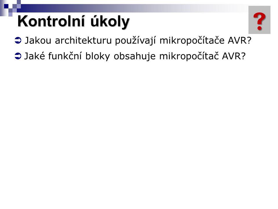 Kontrolní úkoly  Jakou architekturu používají mikropočítače AVR?  Jaké funkční bloky obsahuje mikropočítač AVR? 