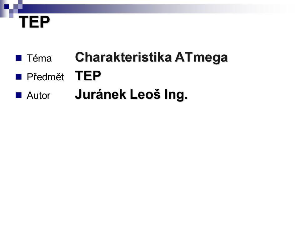 Charakteristika ATmega Téma Charakteristika ATmega TEP Předmět TEP Juránek Leoš Ing.