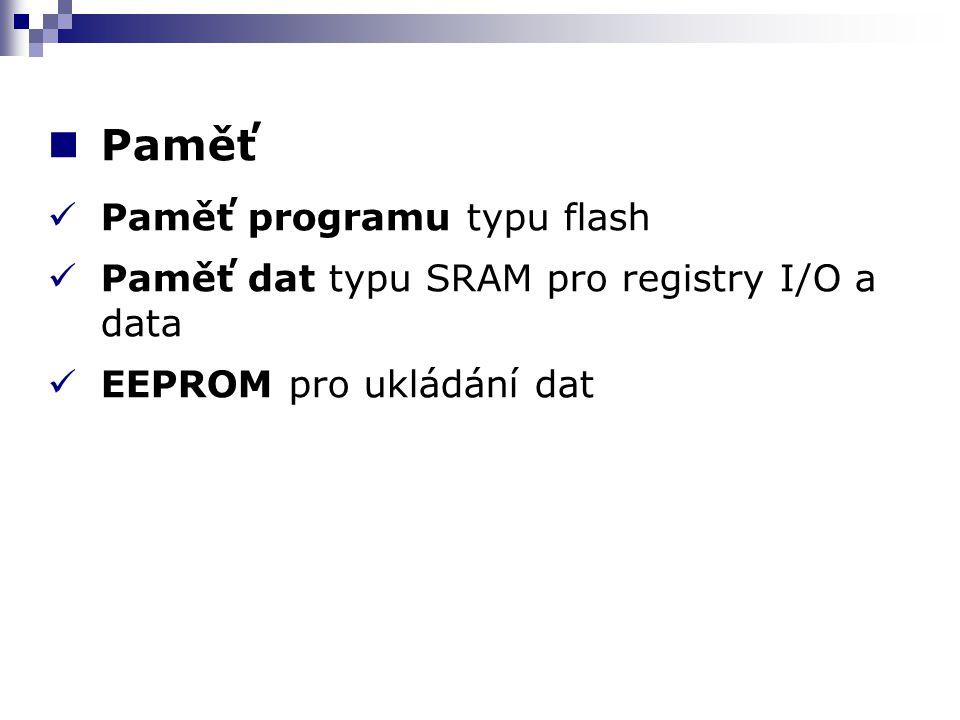 Paměť Paměť programu typu flash Paměť dat typu SRAM pro registry I/O a data EEPROM pro ukládání dat