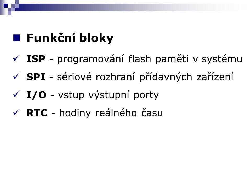 Funkční bloky ISP - programování flash paměti v systému SPI - sériové rozhraní přídavných zařízení I/O - vstup výstupní porty RTC - hodiny reálného ča
