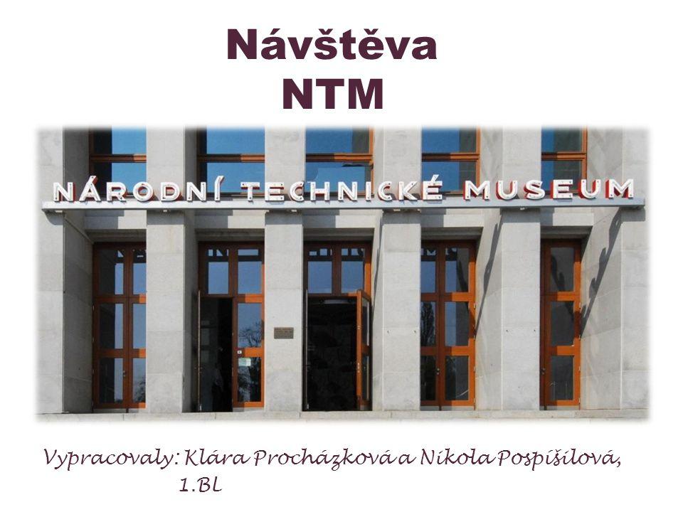 Návštěva NTM Vypracovaly: Klára Procházková a Nikola Pospíšilová, 1.BL