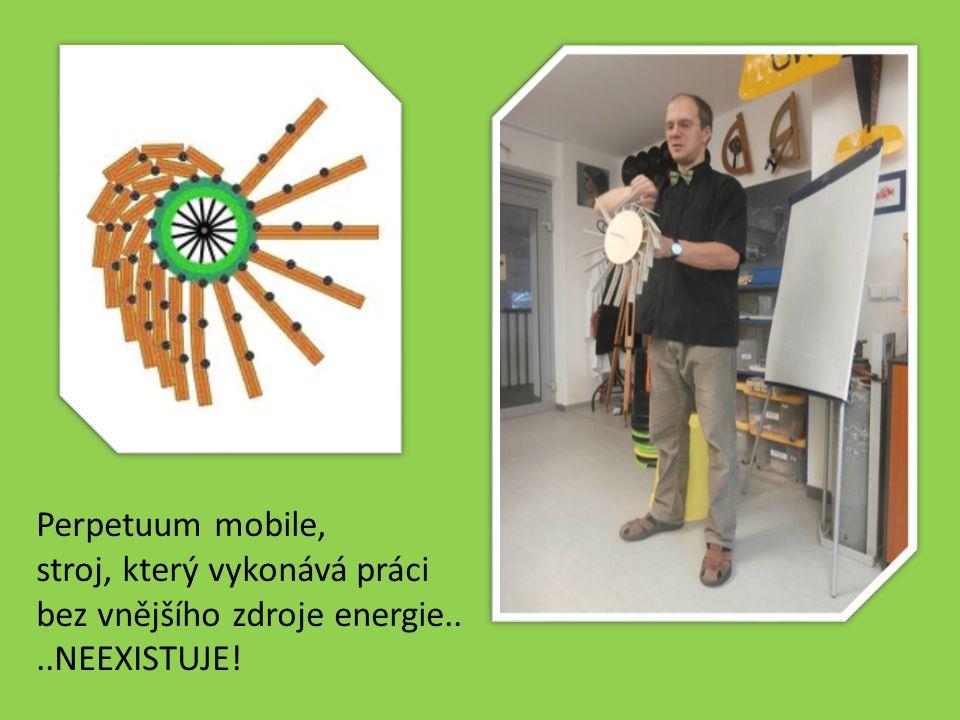 Perpetuum mobile, stroj, který vykonává práci bez vnějšího zdroje energie....NEEXISTUJE!