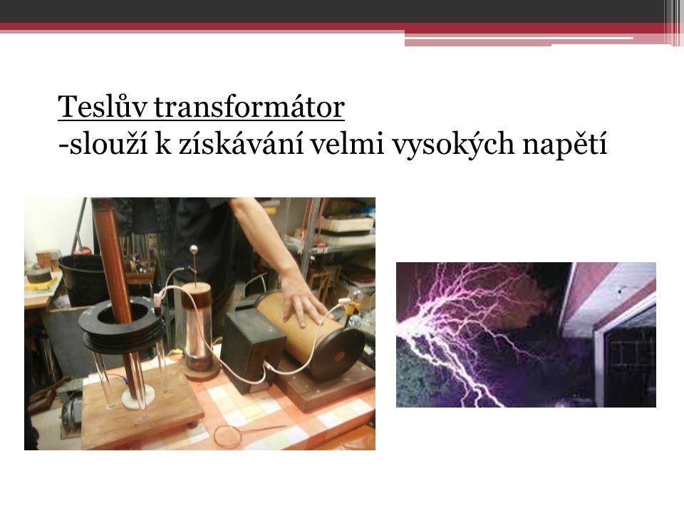 Teslův transformátor -slouží k získávání velmi vysokých napětí
