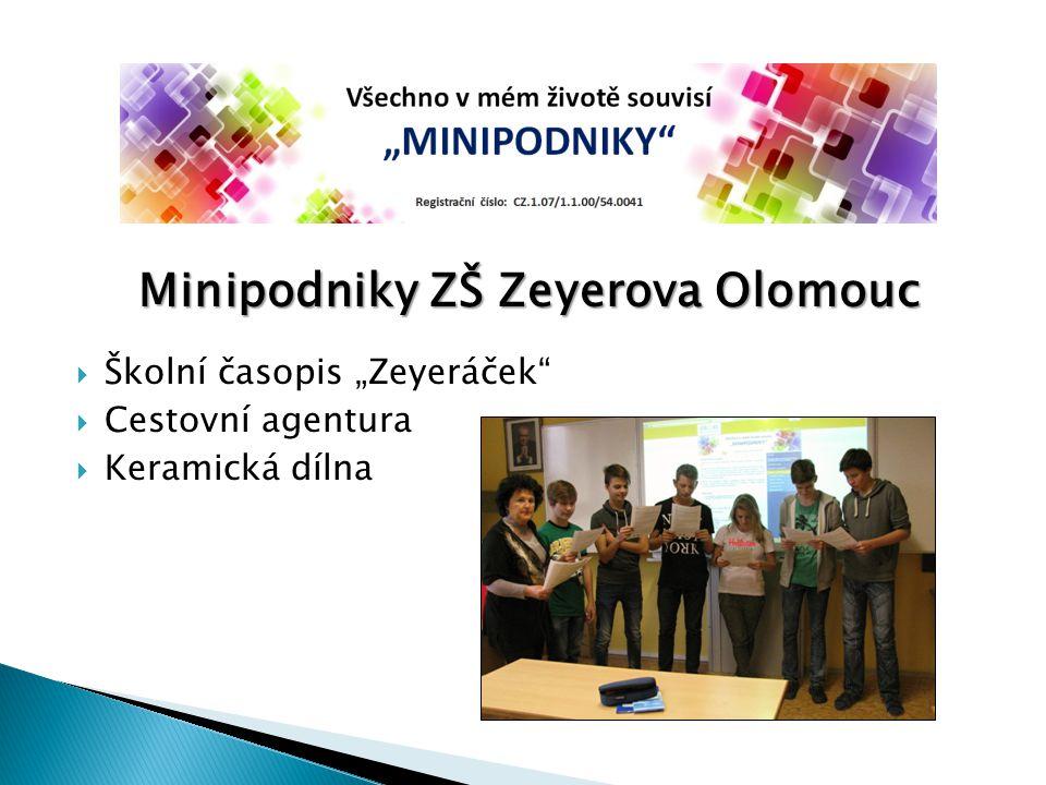 """Minipodniky ZŠ Zeyerova Olomouc  Školní časopis """"Zeyeráček""""  Cestovní agentura  Keramická dílna"""