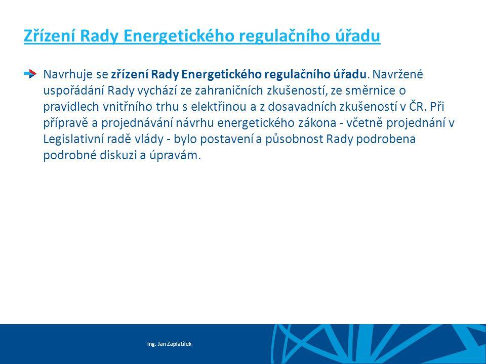 Ing. Jan Zaplatílek Zřízení Rady Energetického regulačního úřadu Navrhuje se zřízení Rady Energetického regulačního úřadu. Navržené uspořádání Rady vy