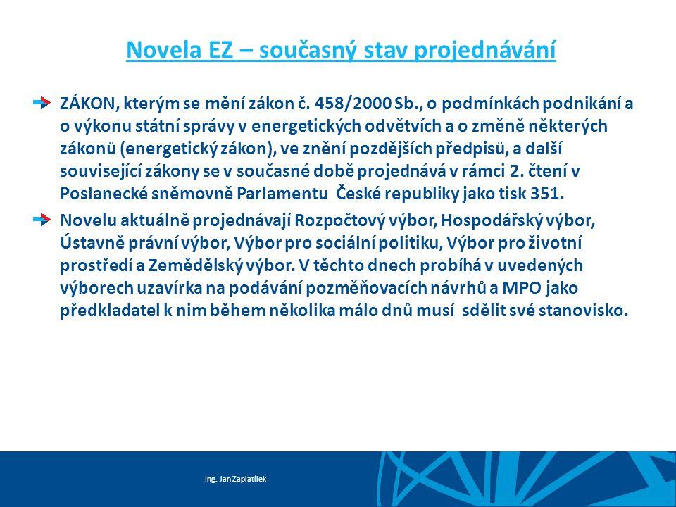 Ing. Jan Zaplatílek Novela EZ – současný stav projednávání ZÁKON, kterým se mění zákon č.