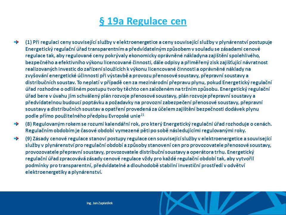 Ing. Jan Zaplatílek § 19a Regulace cen (1) Při regulaci ceny související služby v elektroenergetice a ceny související služby v plynárenství postupuje