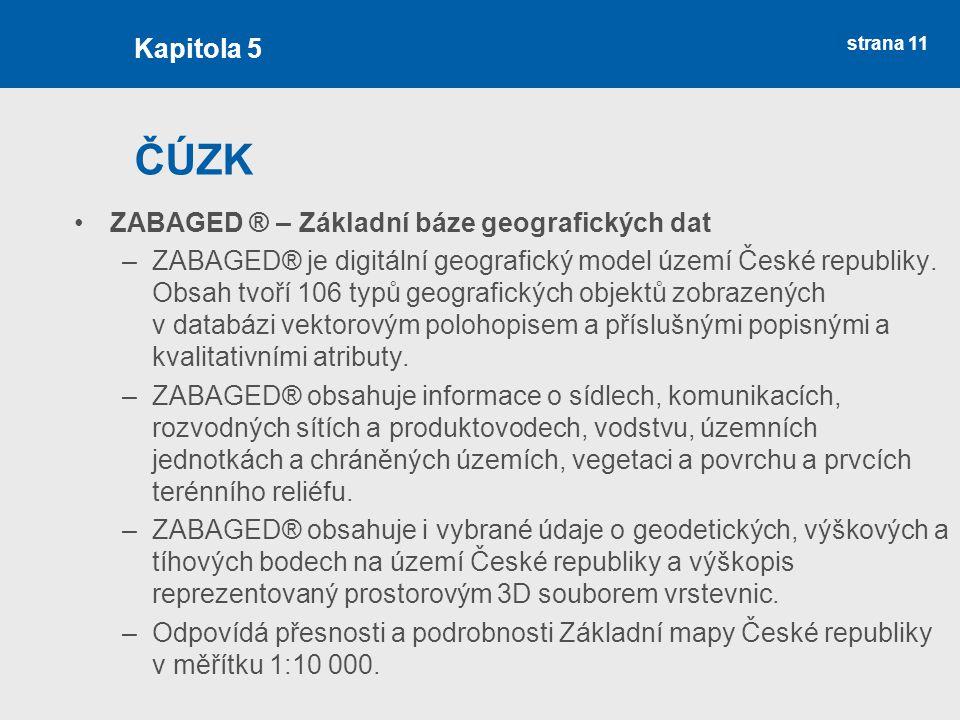strana 11 ČÚZK ZABAGED ® – Základní báze geografických dat –ZABAGED® je digitální geografický model území České republiky. Obsah tvoří 106 typů geogra
