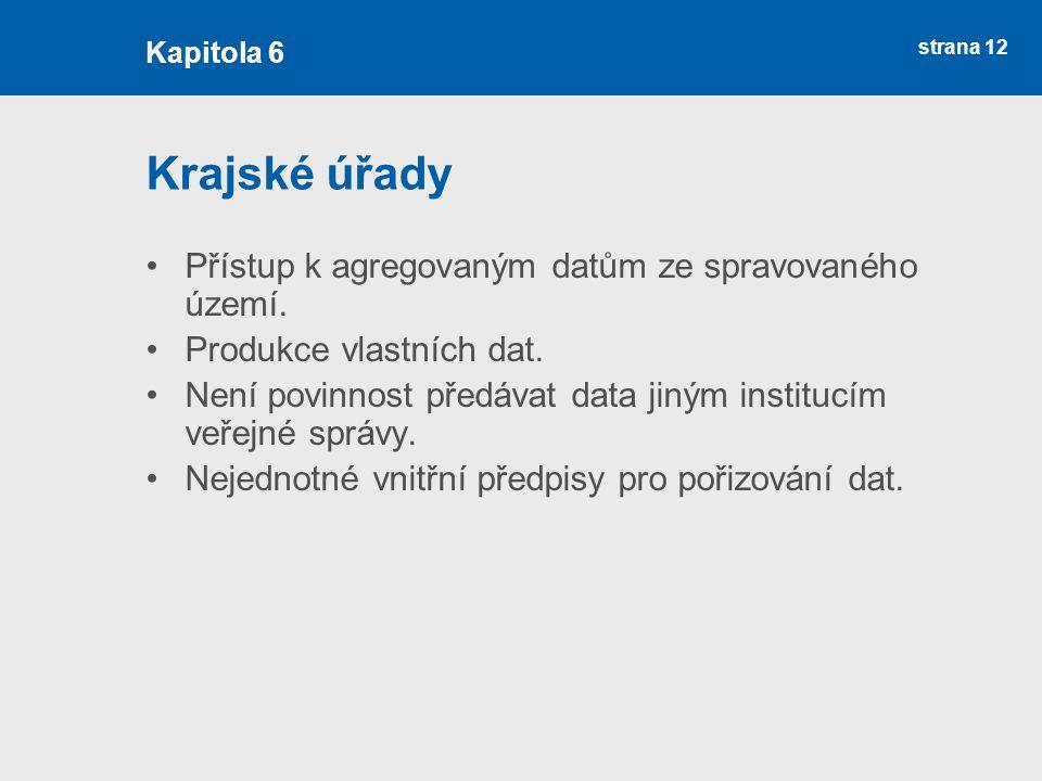 strana 12 Krajské úřady Přístup k agregovaným datům ze spravovaného území. Produkce vlastních dat. Není povinnost předávat data jiným institucím veřej