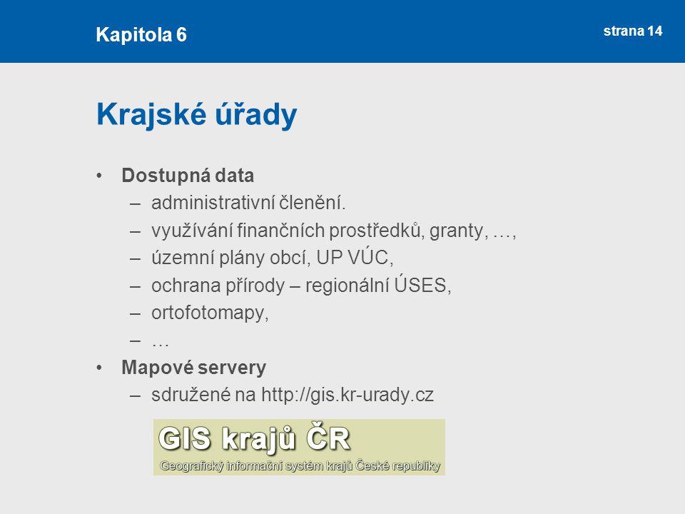 strana 14 Krajské úřady Dostupná data –administrativní členění. –využívání finančních prostředků, granty, …, –územní plány obcí, UP VÚC, –ochrana přír