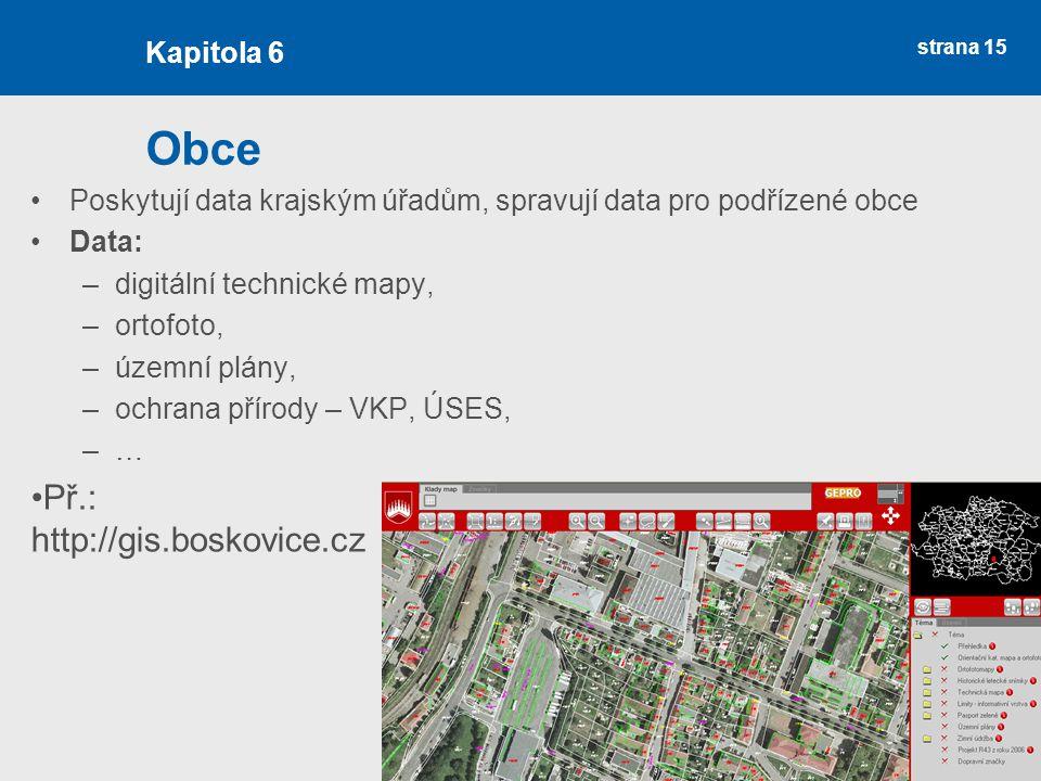strana 15 Obce Poskytují data krajským úřadům, spravují data pro podřízené obce Data: –digitální technické mapy, –ortofoto, –územní plány, –ochrana př