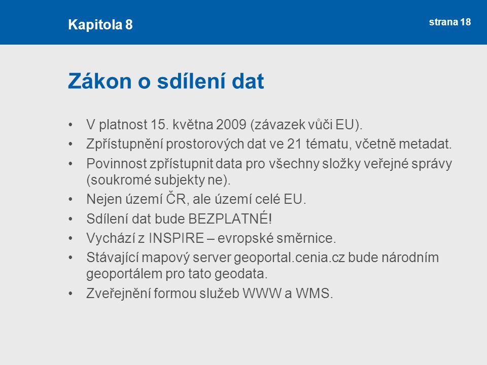 strana 18 Zákon o sdílení dat V platnost 15. května 2009 (závazek vůči EU). Zpřístupnění prostorových dat ve 21 tématu, včetně metadat. Povinnost zpří