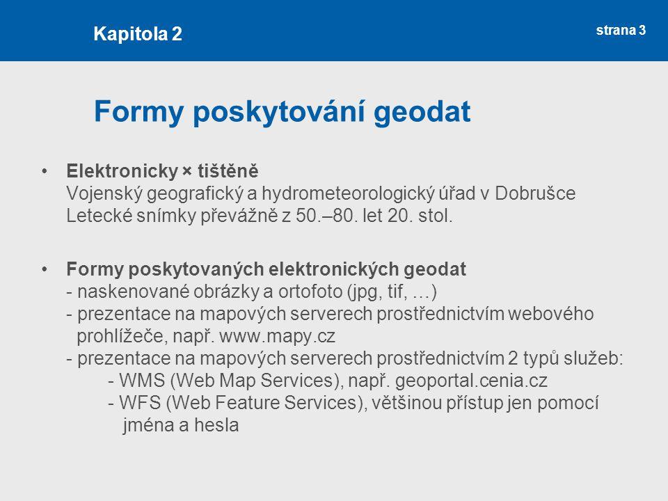 strana 3 Formy poskytování geodat Elektronicky × tištěně Vojenský geografický a hydrometeorologický úřad v Dobrušce Letecké snímky převážně z 50.–80.