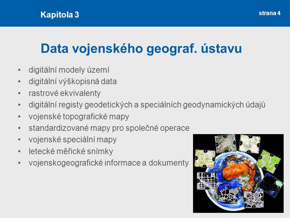 strana 4 Data vojenského geograf. ústavu digitální modely území digitální výškopisná data rastrové ekvivalenty digitální registy geodetických a speciá
