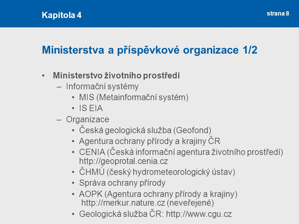 strana 8 Ministerstva a příspěvkové organizace 1/2 Ministerstvo životního prostředí –Informační systémy MIS (Metainformační systém) IS EIA –Organizace