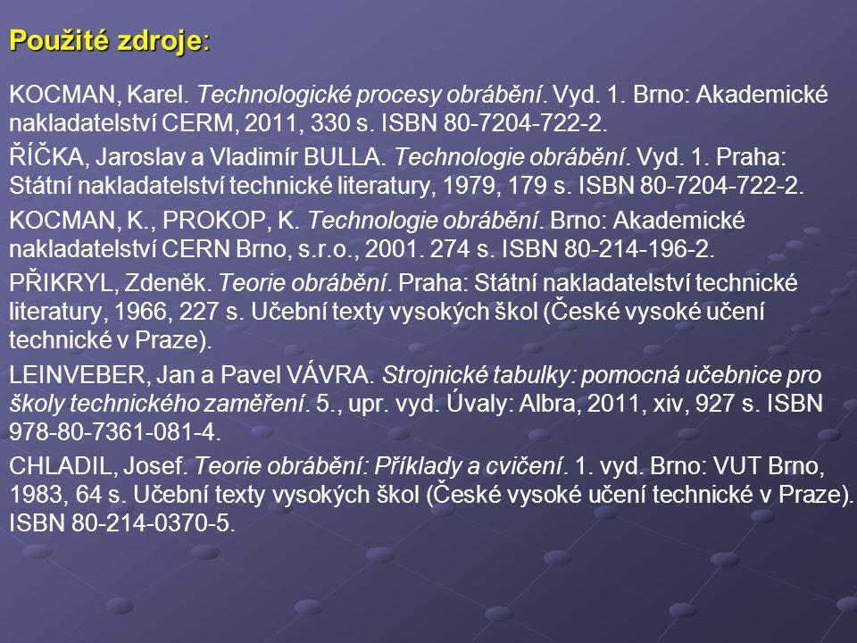 Použité zdroje: KOCMAN, Karel. Technologické procesy obrábění. Vyd. 1. Brno: Akademické nakladatelství CERM, 2011, 330 s. ISBN 80-7204-722-2. ŘÍČKA, J