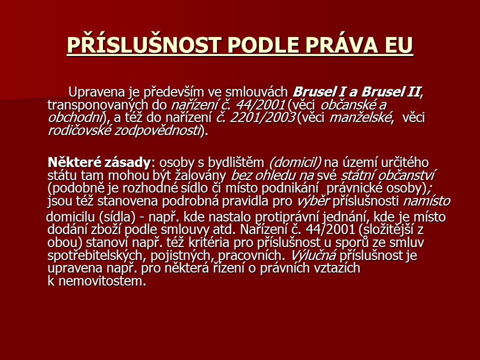 PŘÍSLUŠNOST PODLE PRÁVA EU Upravena je především ve smlouvách Brusel I a Brusel II, transponovaných do nařízení č. 44/2001 (věci občanské a obchodní),