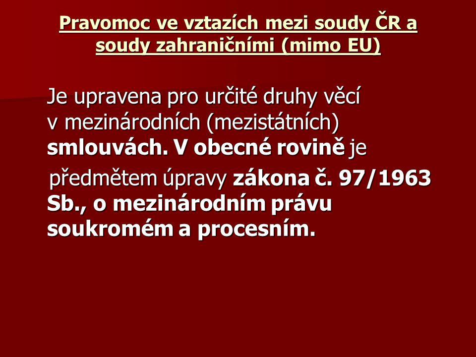 Pravomoc ve vztazích mezi soudy ČR a soudy zahraničními (mimo EU) Je upravena pro určité druhy věcí v mezinárodních (mezistátních) smlouvách. V obecné