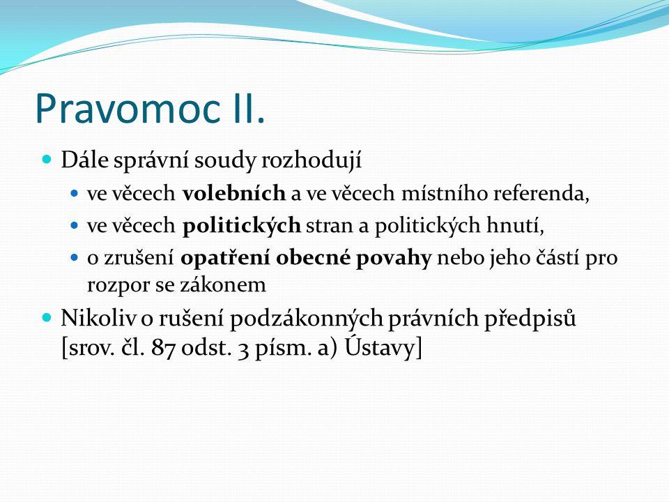 Pravomoc II. Dále správní soudy rozhodují ve věcech volebních a ve věcech místního referenda, ve věcech politických stran a politických hnutí, o zruše