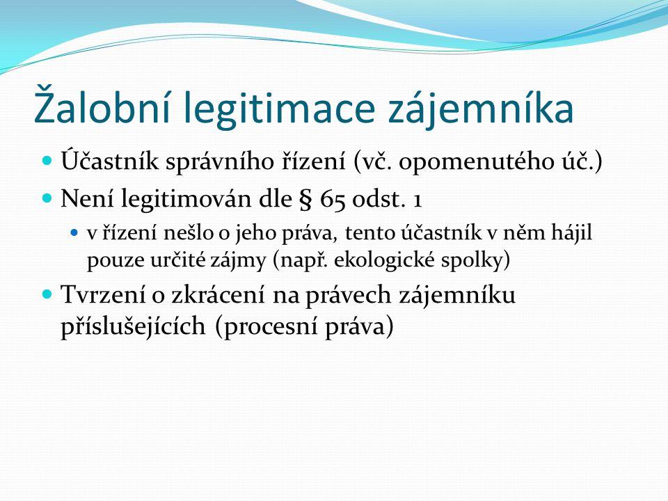 Žalobní legitimace zájemníka Účastník správního řízení (vč. opomenutého úč.) Není legitimován dle § 65 odst. 1 v řízení nešlo o jeho práva, tento účas