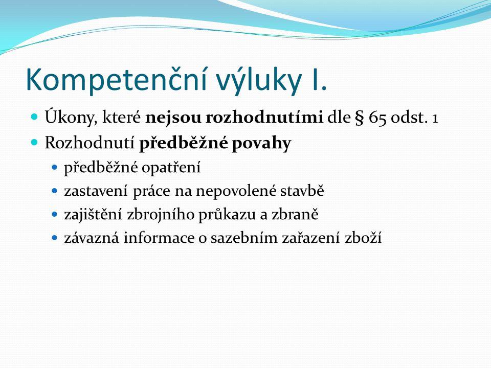 Kompetenční výluky I. Úkony, které nejsou rozhodnutími dle § 65 odst. 1 Rozhodnutí předběžné povahy předběžné opatření zastavení práce na nepovolené s