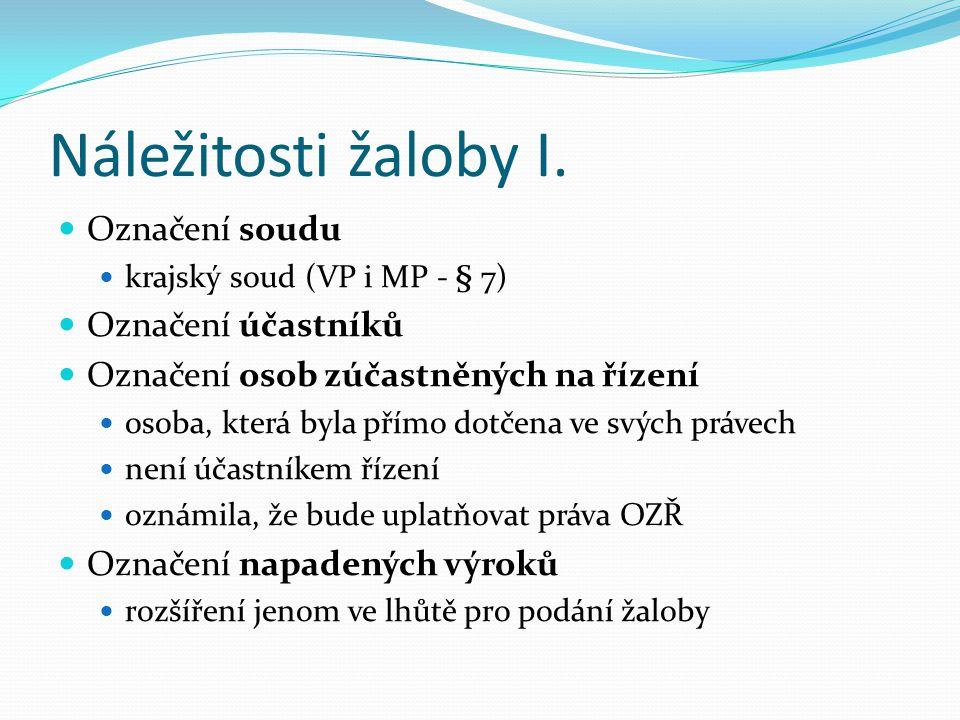 Náležitosti žaloby I. Označení soudu krajský soud (VP i MP - § 7) Označení účastníků Označení osob zúčastněných na řízení osoba, která byla přímo dotč