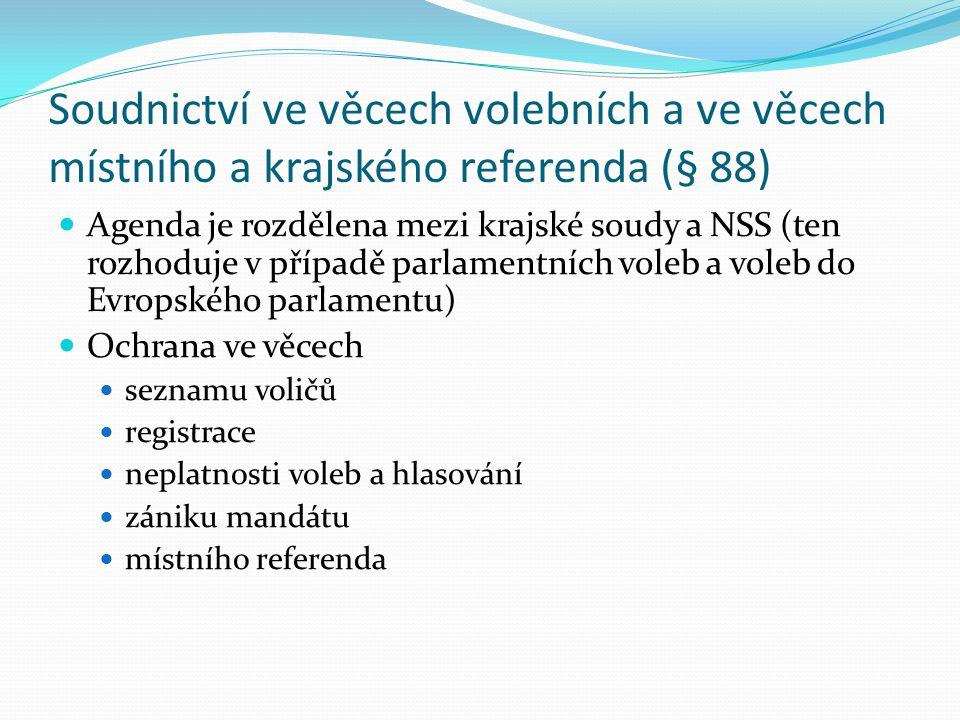 Soudnictví ve věcech volebních a ve věcech místního a krajského referenda (§ 88) Agenda je rozdělena mezi krajské soudy a NSS (ten rozhoduje v případě