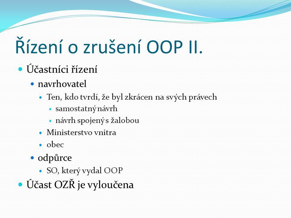 Řízení o zrušení OOP II. Účastníci řízení navrhovatel Ten, kdo tvrdí, že byl zkrácen na svých právech samostatný návrh návrh spojený s žalobou Ministe