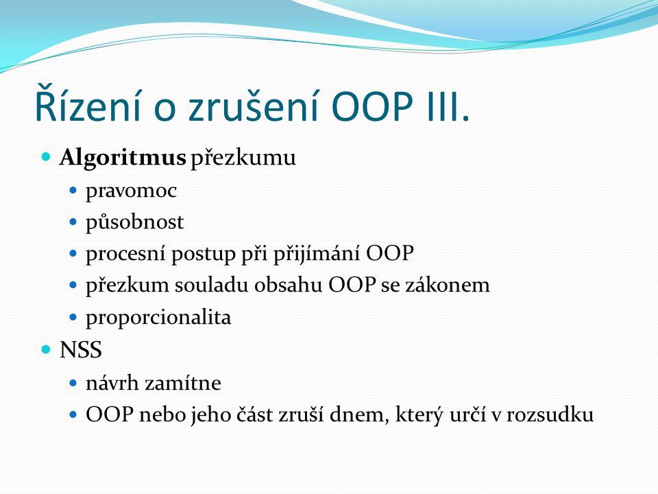 Řízení o zrušení OOP III. Algoritmus přezkumu pravomoc působnost procesní postup při přijímání OOP přezkum souladu obsahu OOP se zákonem proporcionali