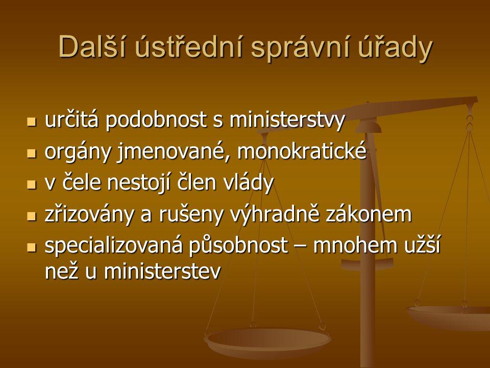 Další ústřední správní úřady určitá podobnost s ministerstvy určitá podobnost s ministerstvy orgány jmenované, monokratické orgány jmenované, monokrat
