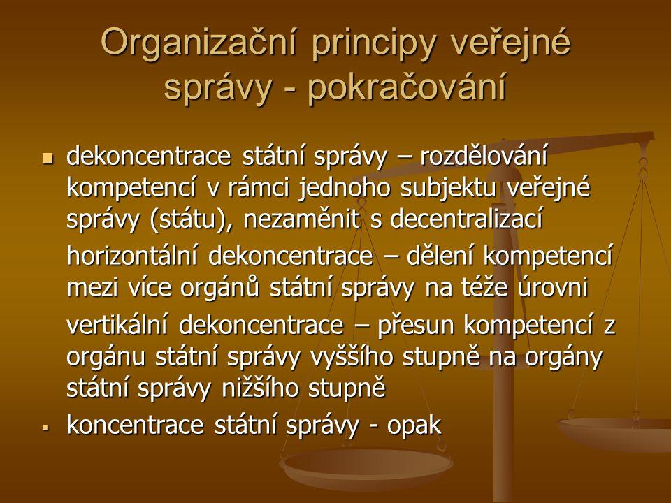 Organizační principy veřejné správy - pokračování dekoncentrace státní správy – rozdělování kompetencí v rámci jednoho subjektu veřejné správy (státu)