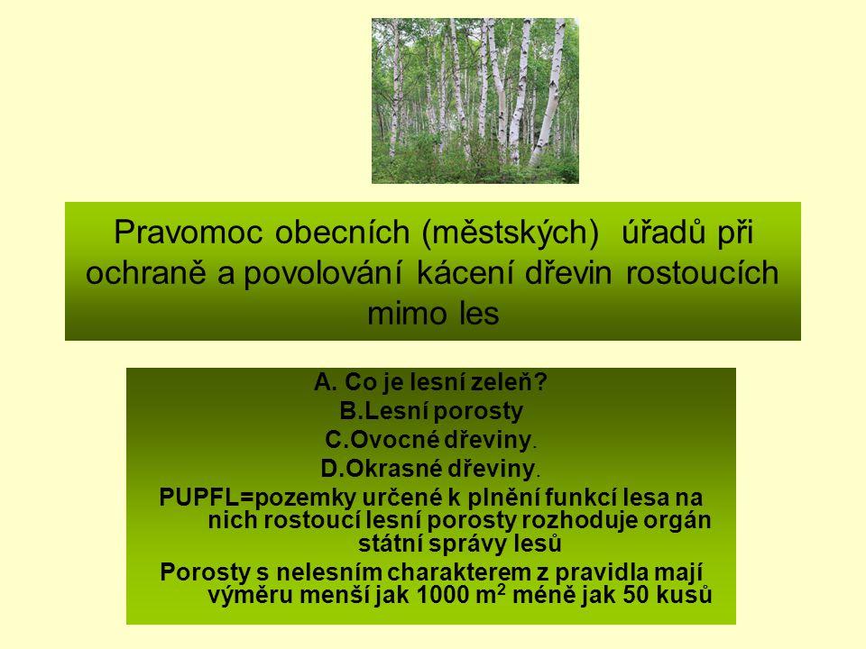 Orgány ochrany přírody podle zákona č.114/1992 Sb.,o ochraně přírody a kraj.(§ 75) Obecní úřady Pověřené obecní úřady Obecní úřady s rozšířenou působností (ORP) Pravomoci těchto orgánů ochrany přírody (OOP) § 8 zákona- povolování kácení dřevin § 9 zákona- ukládání náhradních výsadeb § 46 zákona- vyhlašování památných stromů a alejí