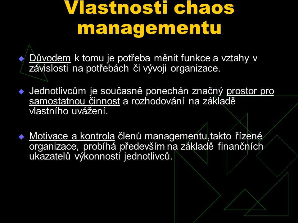 Vlastnosti chaos managementu  Cíle organizace jsou pochopitelně stanoveny, rovněž tak do jisté míry i strategie organizace.  Funkce jednotlivých čle