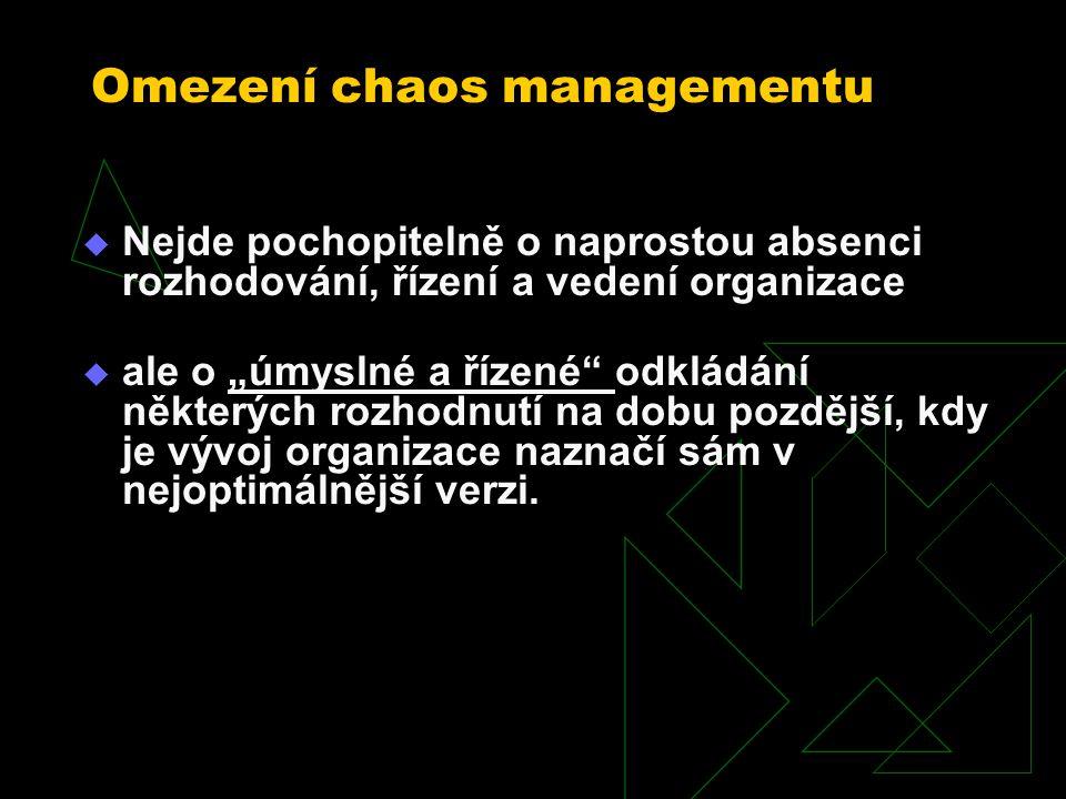 Výhody chaos managementu:  umožňuje postupovat cestou pokusů a omylů,  umožňuje vyvarovat se chyb a konfliktů s unáhlenými a předčasnými rozhodnutími,  ponechává hlavním strukturám organizace, ale i mnoha dalším prvkům, prostor pro postupnou a neunáhlenou krystalizaci.