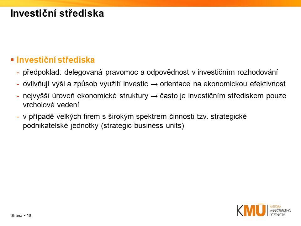Strana  10 Investiční střediska  Investiční střediska -předpoklad: delegovaná pravomoc a odpovědnost v investičním rozhodování -ovlivňují výši a způ