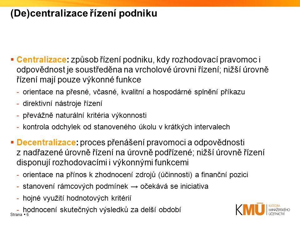Strana  7 Ekonomická struktura podniku  navazuje na organizační strukturu a doplňuje věcné nástroje řízení o využití motivačně účinných hodnotových nástrojů odpovědnostního řízení  základní prvek ekonomické struktury – odpovědnostní středisko  typy odpovědnostních středisek: základní rozlišenípokročilé rozlišení  nákladové/výnosové středisko  výdajové středisko  ziskové středisko  rentabilitní středisko  investiční středisko