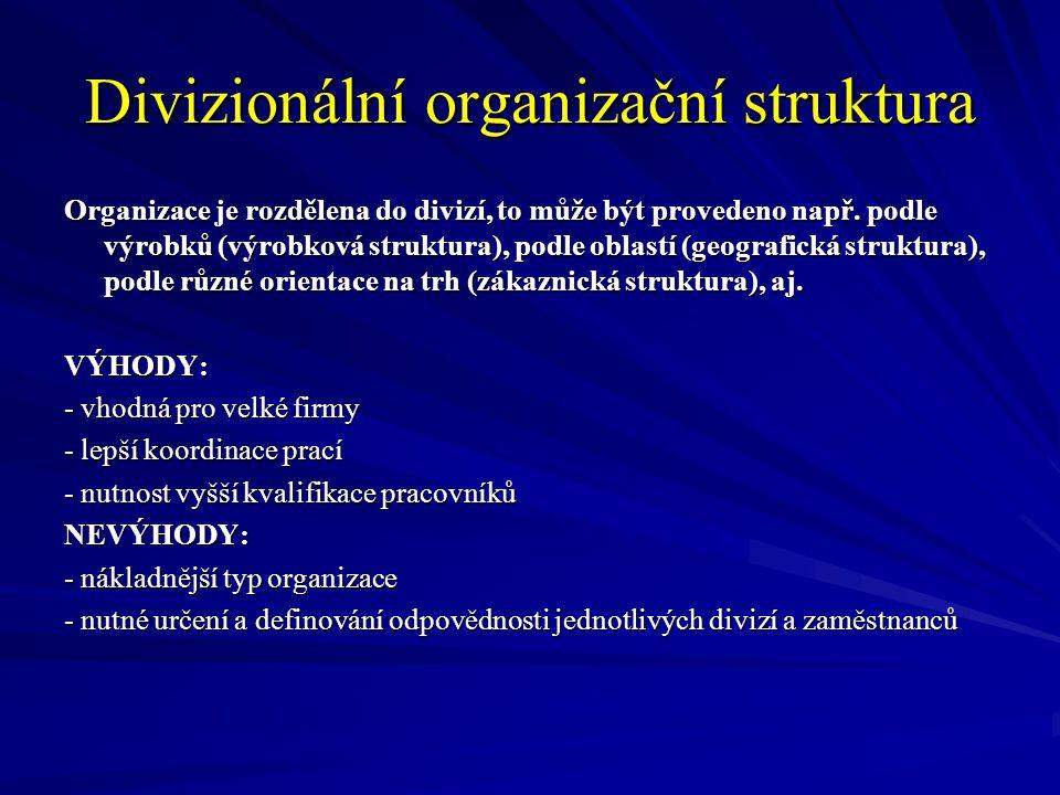 Divizionální organizační struktura Organizace je rozdělena do divizí, to může být provedeno např. podle výrobků (výrobková struktura), podle oblastí (