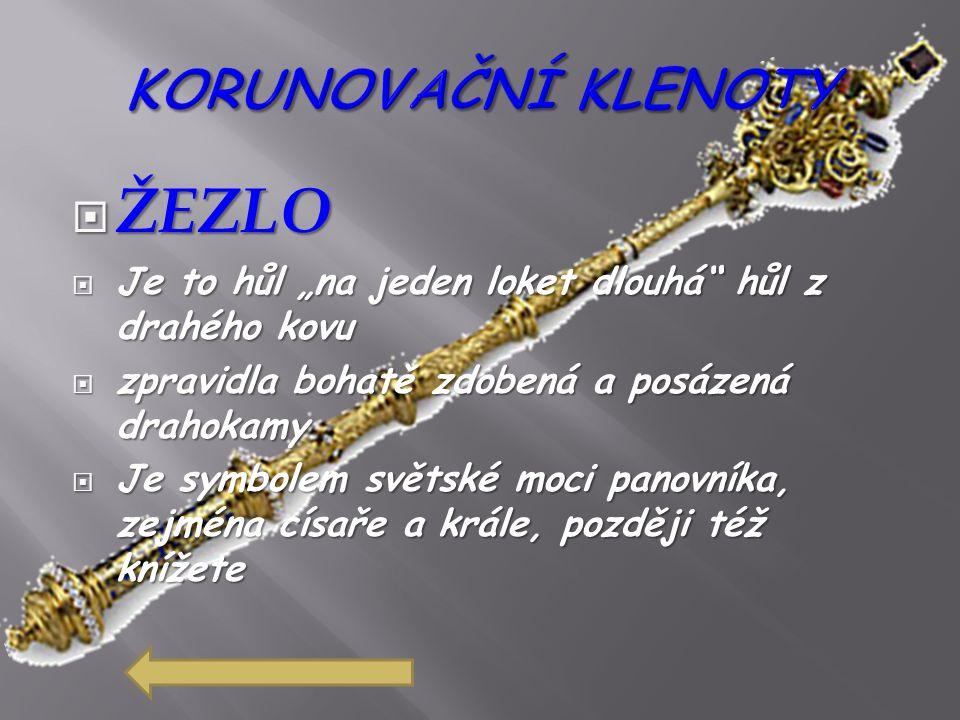 """ ŽEZLO  Je to hůl """"na jeden loket dlouhá"""" hůl z drahého kovu  zpravidla bohatě zdobená a posázená drahokamy  Je symbolem světské moci panovníka, z"""