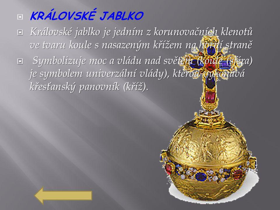 KRÁLOVSKÉ JABLKO  Královské jablko je jedním z korunovačních klenotů ve tvaru koule s nasazeným křížem na horní straně  Symbolizuje moc a vládu na