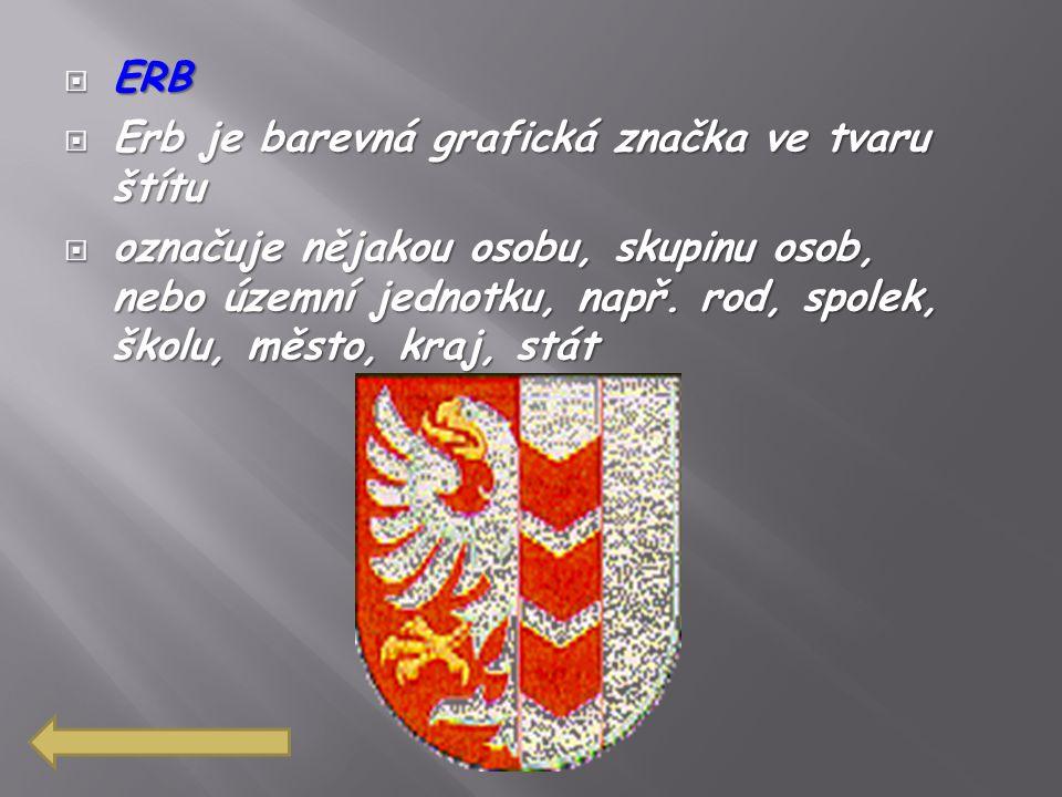  ERB  Erb je barevná grafická značka ve tvaru štítu  označuje nějakou osobu, skupinu osob, nebo územní jednotku, např. rod, spolek, školu, město, k