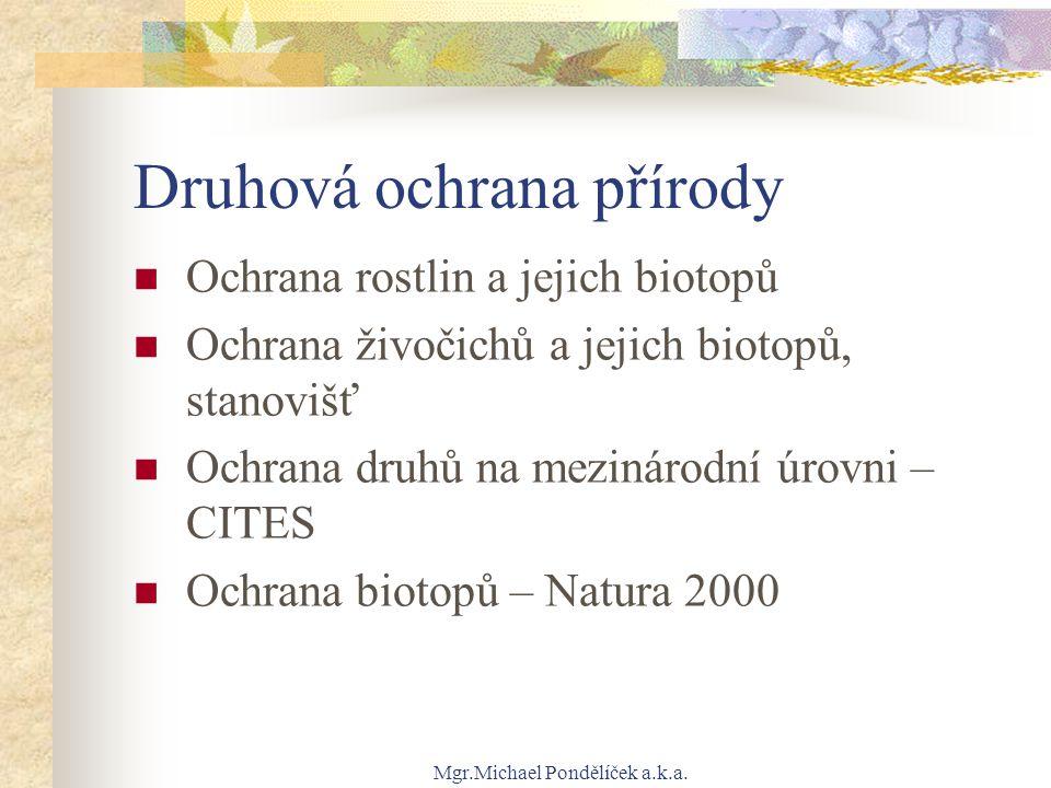 Mgr.Michael Pondělíček a.k.a. Druhová ochrana přírody Ochrana rostlin a jejich biotopů Ochrana živočichů a jejich biotopů, stanovišť Ochrana druhů na